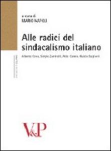 Libro Alle radici del sindacalismo italiano. Alberto Cova, Sergio Zaninelli, Aldo Carera, Guido Baglioni