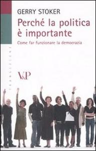 Libro Perché la politica è importante. Come far funzionare la democrazia Gerry Stoker