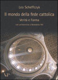 Il mondo della fede cattolica. Verità e forma