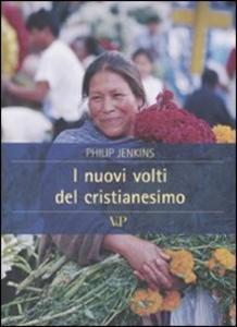Libro I nuovi volti del cristianesimo Philip Jenkins