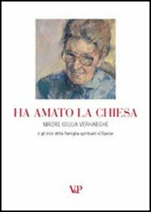 Libro Ha amato la Chiesa. Madre Giulia Verhaeghe e gli inizi della famiglia spirituale «L'opera»
