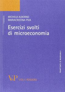 Libro Esercizi svolti di microeconomia Michela Alborno , Maria Cristina Piva