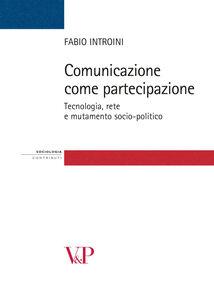 Libro Comunicazione come partecipazione. Tecnologia, rete e mutamento socio-politico Fabio Introini