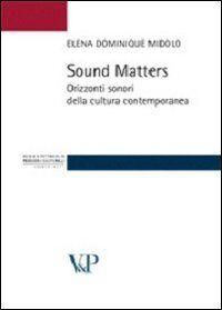 Sound matters. Orizzonti sonori della cultura contemporanea