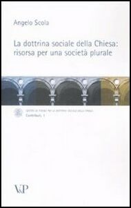 La dottrina sociale della Chiesa: risorsa per una società plurale