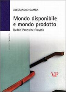 Libro Mondo disponibile e mondo prodotto. Rudolf Pannwitz filosofo Alessandro Gamba