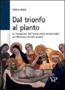 Dal trionfo al pianto. La fondazione del «Teatro della Misericordia» nel Medioevo (V-XIII secolo)