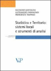 Libro Statistica e territorio. Sistemi locali e strumenti di analisi Eleonora Bartoloni , Alessandro Faramondi , Francesco Timpano