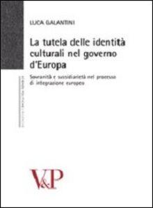 La tutela delle identità culturali nel governo d'Europa. Sovranità e sussidiarietà nel processo di integrazione europeo
