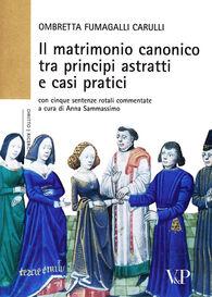 Il matrimonio canonico fra principi astratti e casi pratici. Con cinque sentenze rotali commentate