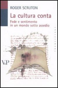 Libro La cultura conta. Fede e sentimento in un mondo sotto assedio Roger Scruton