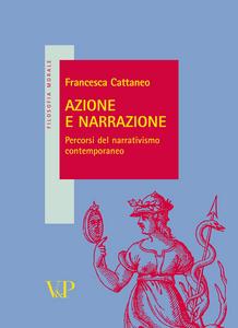 Libro Azione e narrazione. Percorsi del narrativismo contemporaneo Francesca Cattaneo