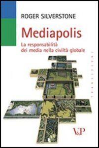 Libro Mediapolis. La responsabilità dei media nella civiltà globale Roger Silverstone