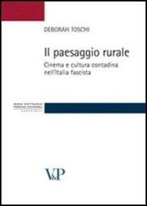 Libro Il paesaggio rurale. Cinema e cultura contadina nell'Italia fascista Deborah Toschi