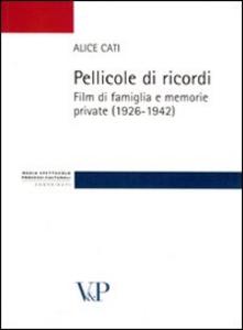 Libro Pellicole di ricordi. Film di famiglia e memorie private (1926-1942) Alice Cati