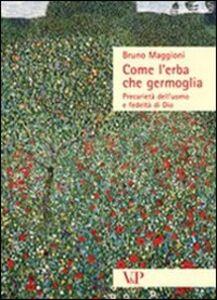 Foto Cover di Come l'erba che germoglia. Precarietà dell'uomo e fedeltà a Dio, Libro di Bruno Maggioni, edito da Vita e Pensiero