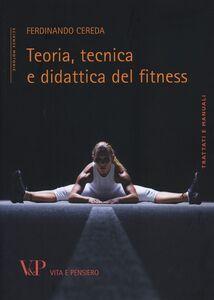 Foto Cover di Teoria, tecnica e didattica del fitness, Libro di Ferdinando Cereda, edito da Vita e Pensiero