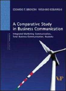 Libro Comparative study in business communication. Integrated marketing communication, total business communication, koukoku (A) Edoardo T. Brioschi , Yasuhiko Kobayashi