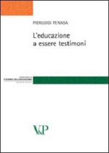 Libro L' educazione a essere testimoni Pierluigi Penasa