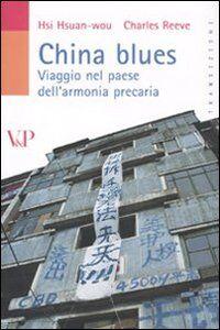 Libro China blues. Viaggio nel paese dell'armonia precaria Hsuan-wou Hsi , Charles Reeve