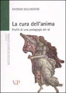 Foto Cover di La cura dell'anima. Profili di una pedagogia del sé, Libro di Antonio Bellingreri, edito da Vita e Pensiero