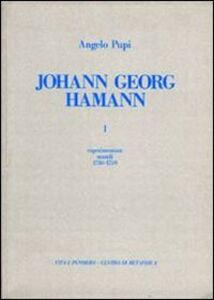 Libro Johann Georg Hamann. Vol. 1: Experimentum mundi (1730-1759). Angelo Pupi