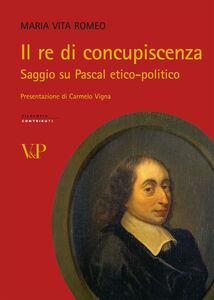 Foto Cover di Il re di concupiscenza. Saggio su Pascal etico-politico, Libro di M. Vita Romeo, edito da Vita e Pensiero
