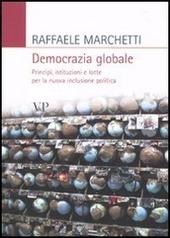Democrazia globale. Principi, istituzioni e lotte per la nuova inclusione politica