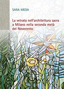 Libro La vetrata nell'architettura sacra a Milano nella seconda metà del Novecento. Con DVD Sara Meda