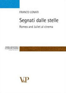 Libro Segnati dalle stelle. Romeo and Juliet al cinema Franco Lonati