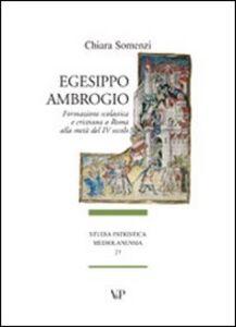 Libro Egesippo-Ambrogio. Formazione scolastica e cristiana nella Roma della metà del IV secolo Chiara Somenzi