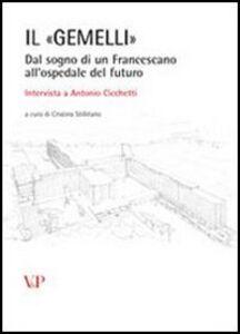 Libro Il «Gemelli». Dal sogno di un francescano all'ospedale del futuro. Intervista a Antonio Cicchetti. Con CD-ROM