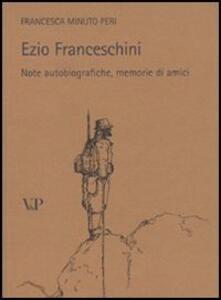 Ezio Franceschini. Note autobiografiche, memorie di amici