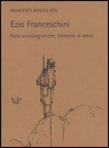 Libro Ezio Franceschini. Note autobiografiche, memorie di amici Francesca Minuto Peri