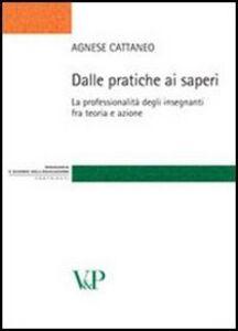 Foto Cover di Dalle pratiche ai saperi. La professionalità degli insegnanti fra teoria e azione, Libro di Agnese Cattaneo, edito da Vita e Pensiero