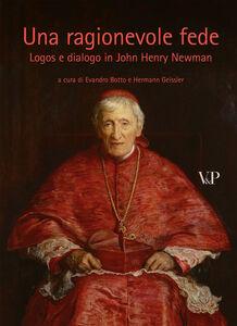 Libro Una ragionevole fede. Logos e dialogo in John Henry Newman
