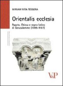 Libro Orientalis ecclesia. Papato, Chiesa e regno latino di Gerusalemme (1099-1187) Miriam R. Tessera