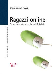 Libro Ragazzi online. Crescere con internet nella società digitale Sonia Livingstone