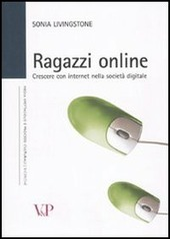 Ragazzi online. Crescere con internet nella società digitale