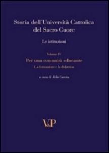 Libro Storia dell'università cattolica del Sacro Cuore. Con DVD. Vol. 4: Per una comunità educante. Formazione e didattica nel Novecento. Le istituzioni.