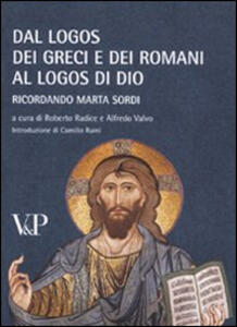Dal logos dei Greci e dei Romani al logos di Dio. Ricordando Marta Sordi. Atti del Convegno (Milano, 11-13 novembre 2009) - copertina