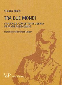 Metafisica e storia della metafisica. Vol. 37: Tra due mondi. Studio sul concetto di libertà in Franz Rosenzweig.