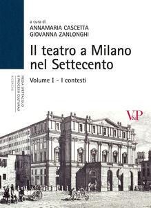 Libro Il teatro a Milano nel Settecento. Vol. 1: I contesti.