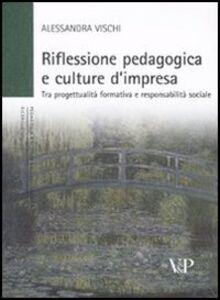 Libro Riflessione pedagogica e culture d'impresa. Tra progettualità formativa e responsabilità sociale Alessandra Vischi
