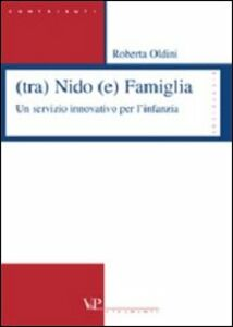 Libro (Tra) nido (e) famiglia. Un servizio innovativo per l'infanzia Roberta Oldini