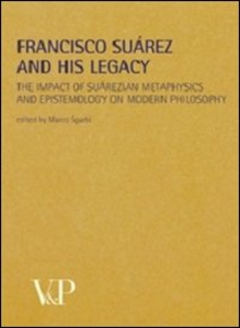 Libro Metafisica e storia della metafisica. Vol. 35: Francisco Suárez and his legacy. The impact of suárezian metaphysics and epistemology on modern philosophy.