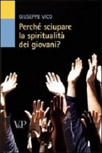 Libro Perché sciupare la spiritualità dei giovani? Giuseppe Vico