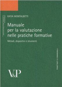 Libro Manuale per la valutazione. Metodi, dispositivi e strumenti per la pratica formativa Katia Montalbetti