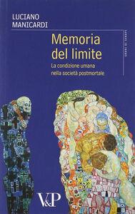 Libro Memoria del limite. La condizione umana nella società postmortale Luciano Manicardi