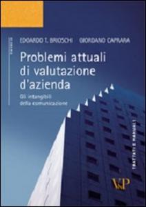 Libro Problemi attuali di valutazione d'azienda. Gli intangibili della comunicazione Edoardo T. Brioschi , Giordano Caprara